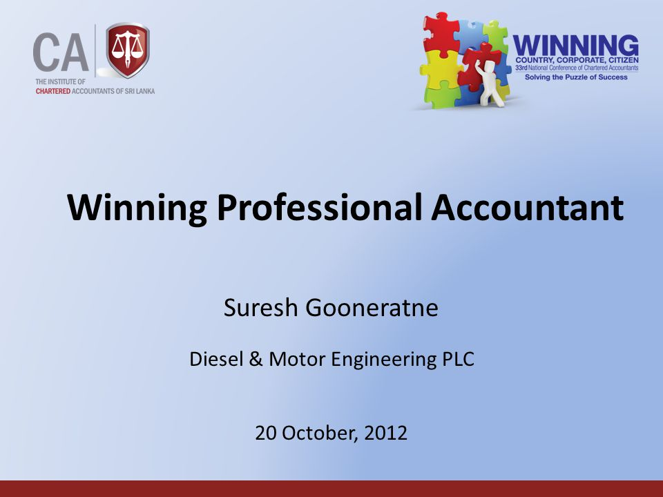 1 Winning Professional Accountant Suresh Gooneratne Diesel & Motor Engineering PLC 20 October, 2012