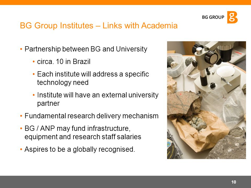 Partnership between BG and University circa. 10 in Brazil Each institute will address a specific technology need Institute will have an external unive