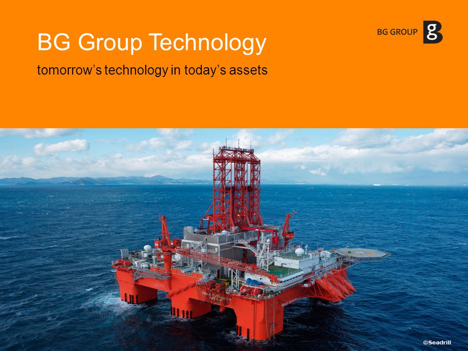 BG Group Technology tomorrows technology in todays assets