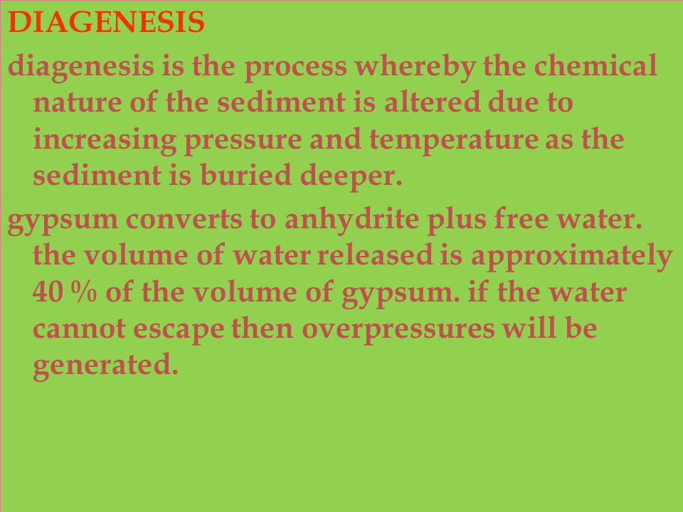 DIAGENESIS diagenesis is the process whereby the chemical nature of the sediment is altered due to increasing pressure and temperature as the sediment