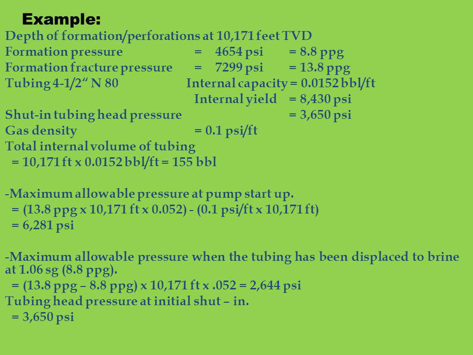 Example: Depth of formation/perforations at 10,171 feet TVD Formation pressure= 4654 psi= 8.8 ppg Formation fracture pressure= 7299 psi= 13.8 ppg Tubi