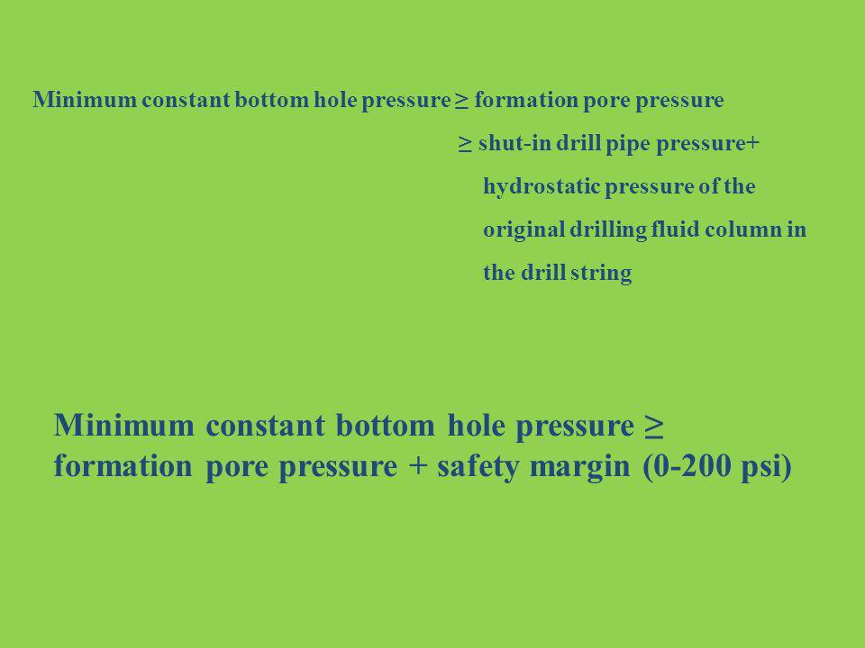 Minimum constant bottom hole pressure formation pore pressure shut-in drill pipe pressure+ hydrostatic pressure of the original drilling fluid column