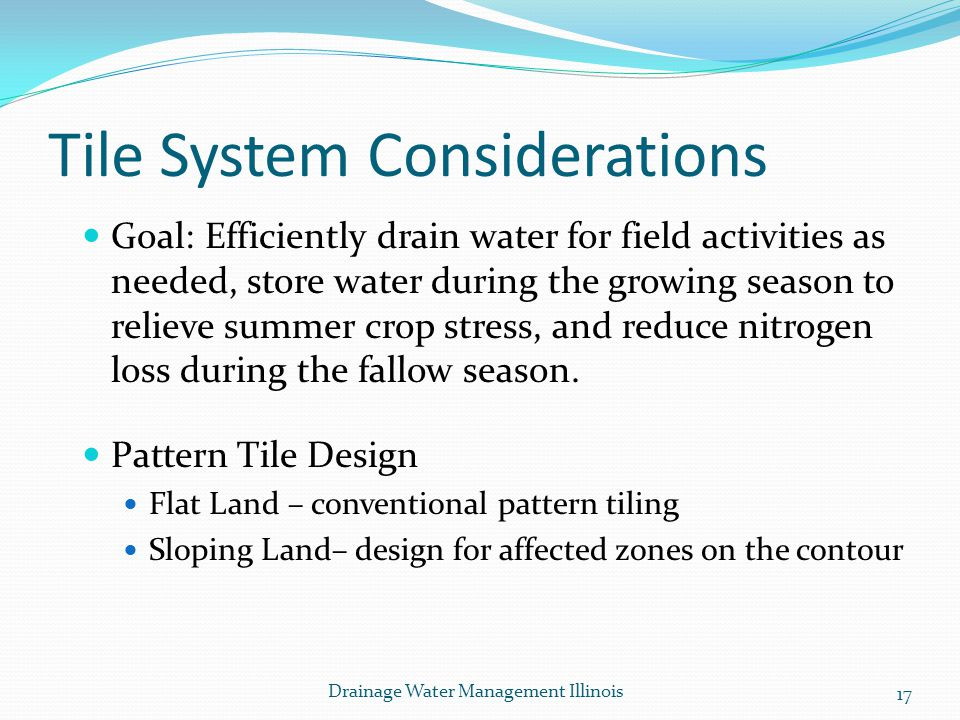 Tile System Considerations Goal: Efficiently drain water for field activities as needed, store water during the growing season to relieve summer crop