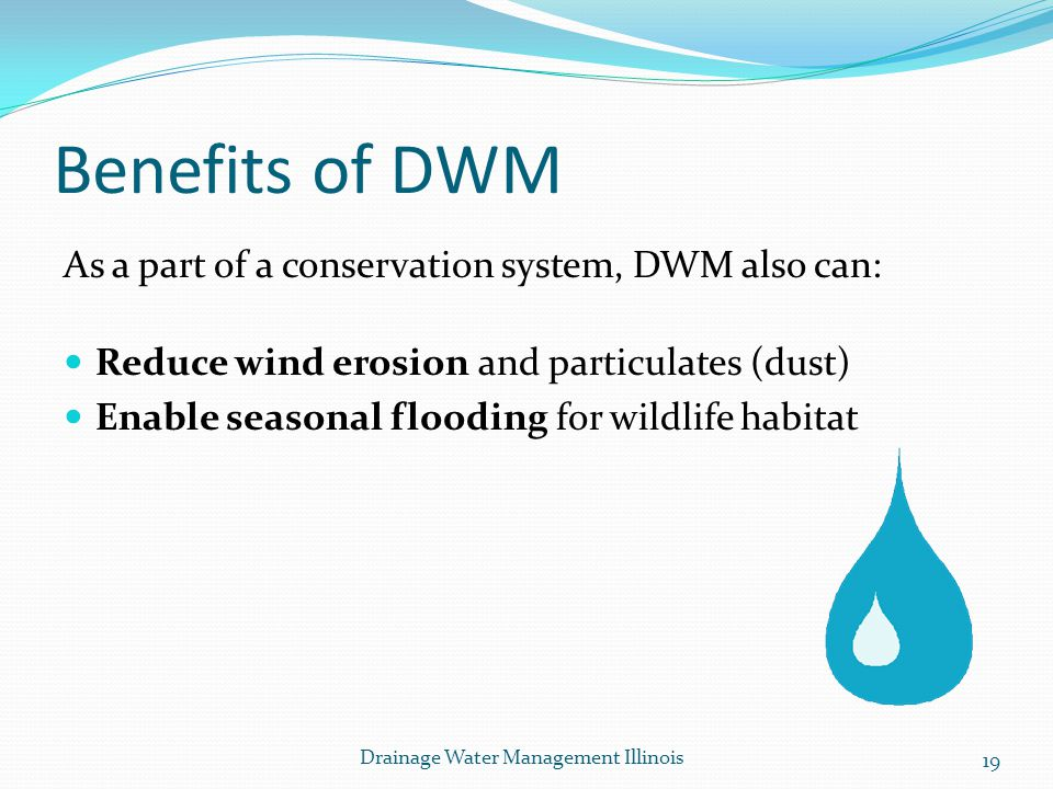 Benefits of DWM As a part of a conservation system, DWM also can: Reduce wind erosion and particulates (dust) Enable seasonal flooding for wildlife ha