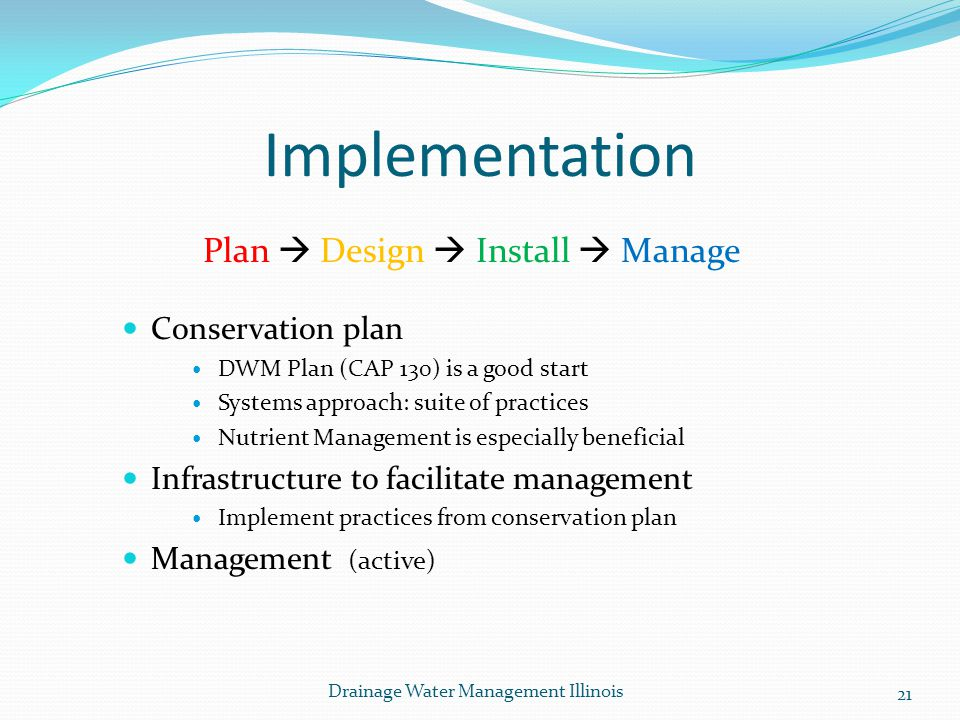 Implementation Conservation plan DWM Plan (CAP 130) is a good start Systems approach: suite of practices Nutrient Management is especially beneficial