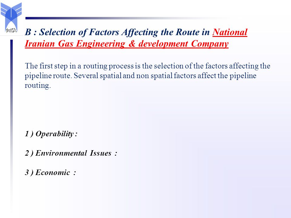 B : Selection of Factors Affecting the Route in National Iranian Gas Engineering & development CompanyNational Iranian Gas Engineering & development Company The first step in a routing process is the selection of the factors affecting the pipeline route.