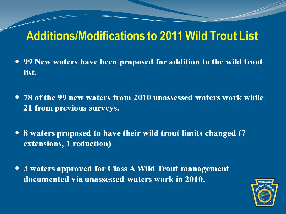 Additions/Modifications to 2011 Wild Trout List 99 New waters have been proposed for addition to the wild trout list.