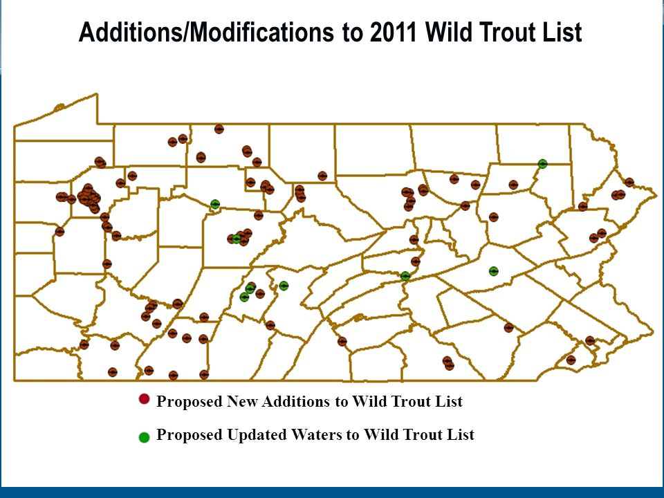 Proposed Updated Waters to Wild Trout List Proposed New Additions to Wild Trout List Additions/Modifications to 2011 Wild Trout List