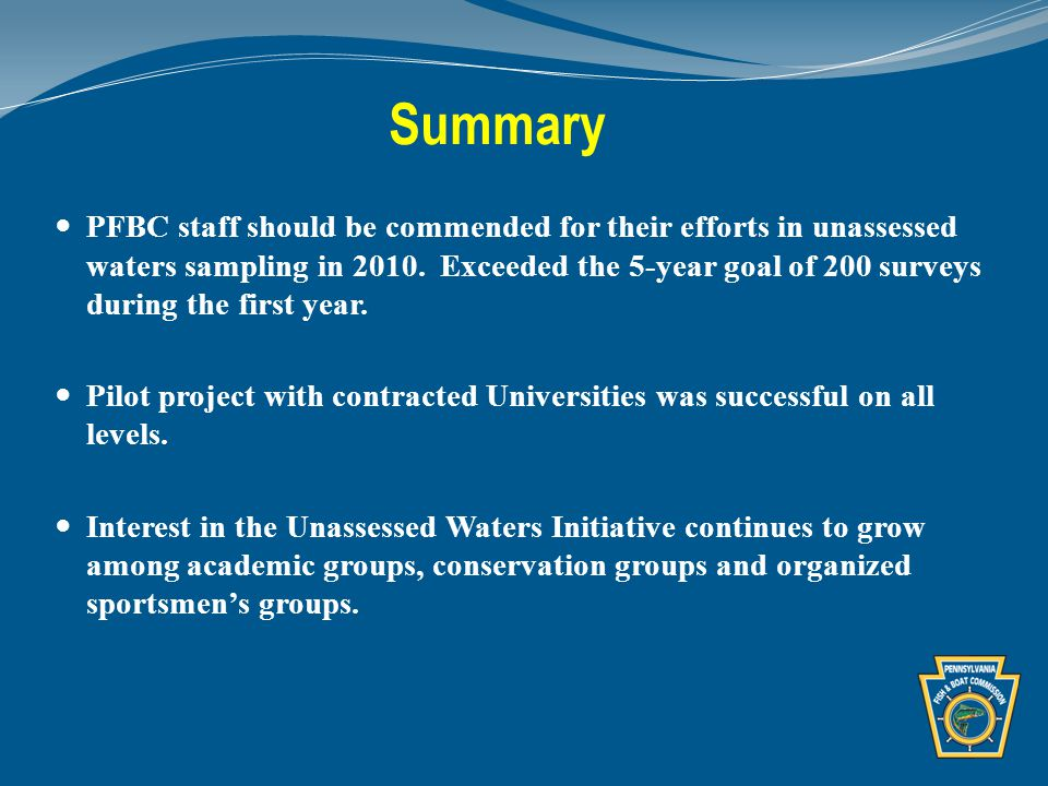 Summary PFBC staff should be commended for their efforts in unassessed waters sampling in 2010.