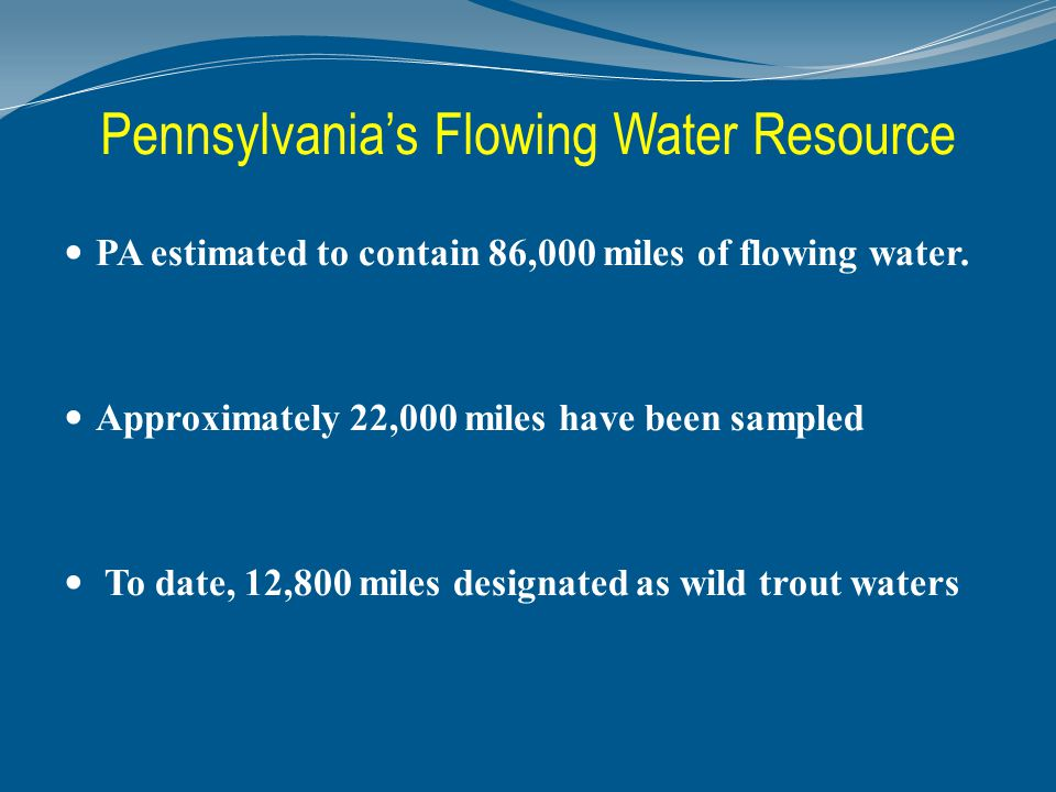 Pennsylvanias Flowing Water Resource PA estimated to contain 86,000 miles of flowing water.
