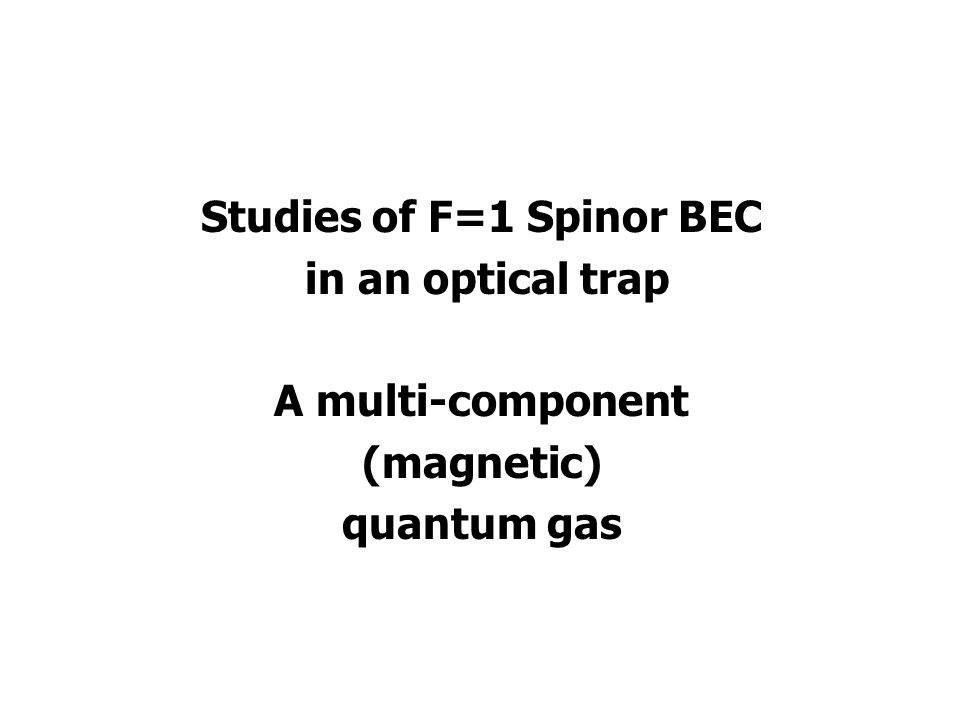 Studies of F=1 Spinor BEC in an optical trap A multi-component (magnetic) quantum gas
