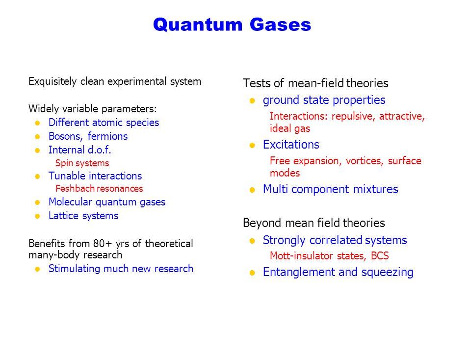 Quantum Gases Exquisitely clean experimental system Widely variable parameters: l Different atomic species l Bosons, fermions l Internal d.o.f.