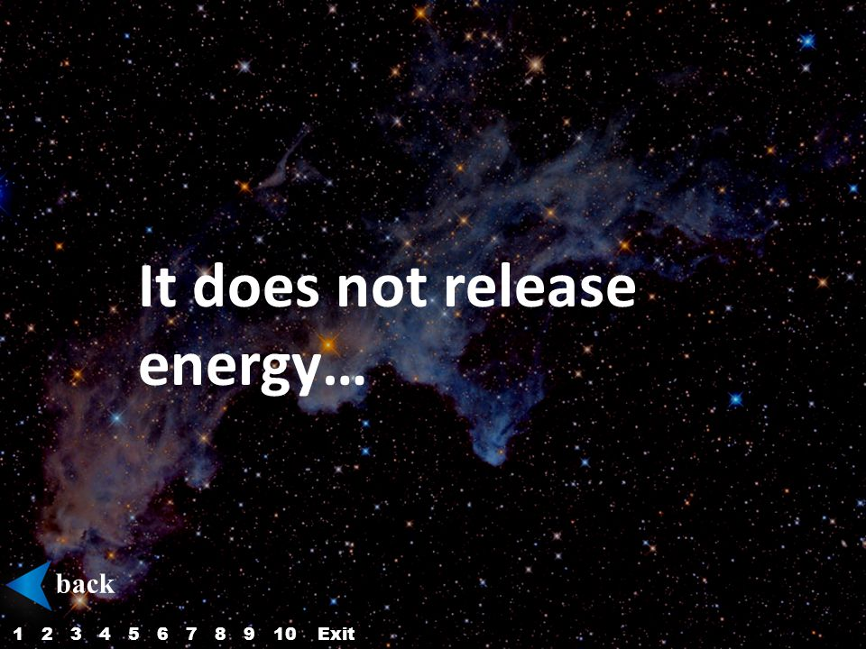 It does not release energy… back 12345687910Exit