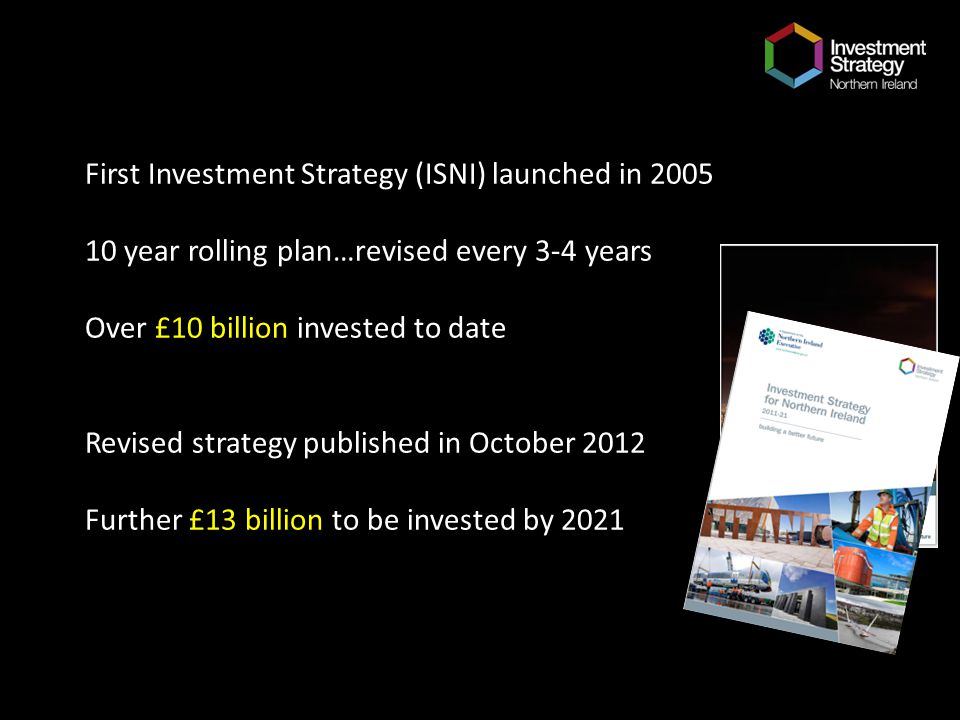 First Investment Strategy (ISNI) launched in 2005 10 year rolling plan…revised every 3-4 years Over £10 billion invested to date Revised strategy publ