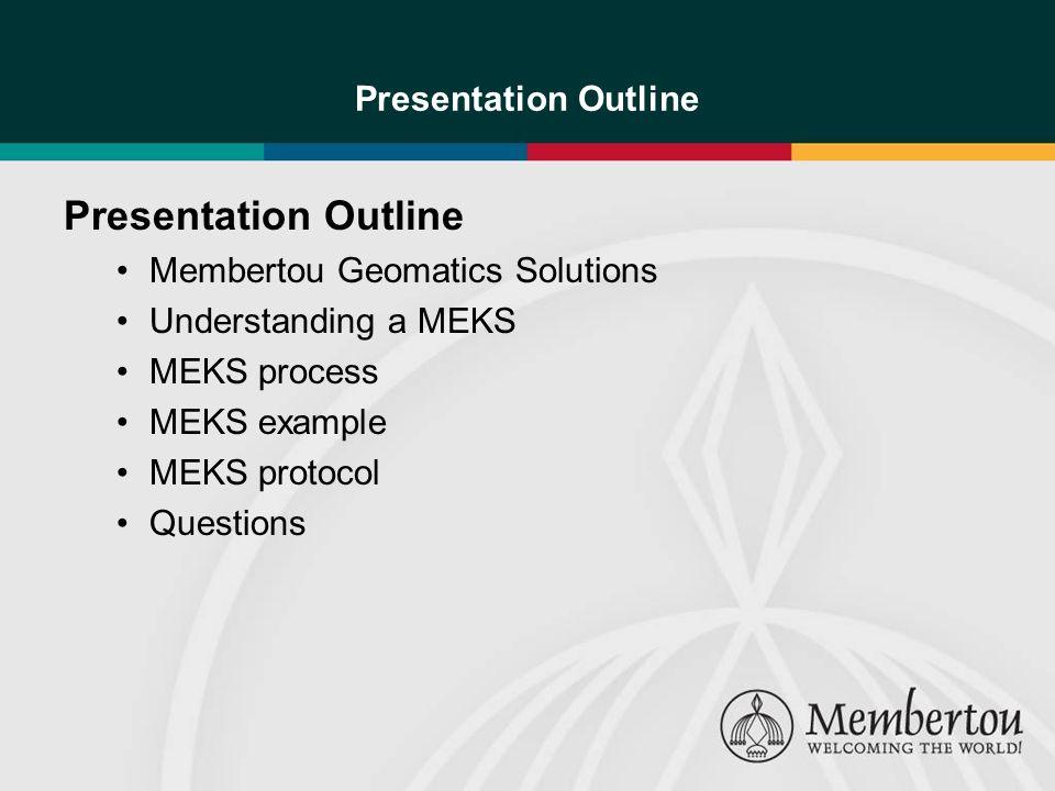 Presentation Outline Membertou Geomatics Solutions Understanding a MEKS MEKS process MEKS example MEKS protocol Questions