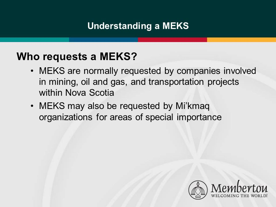 Understanding a MEKS Who requests a MEKS? MEKS are normally requested by companies involved in mining, oil and gas, and transportation projects within