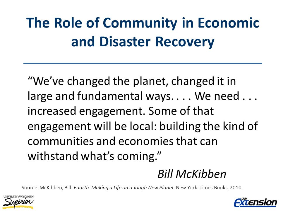 The Role of Community in Economic and Disaster Recovery Weve changed the planet, changed it in large and fundamental ways....