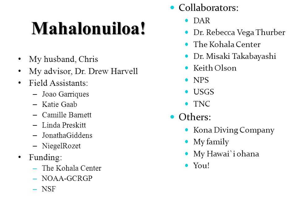 Mahalonuiloa. My husband, Chris My advisor, Dr.