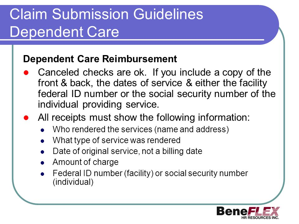 Claim Submission Guidelines Dependent Care Dependent Care Reimbursement Canceled checks are ok. If you include a copy of the front & back, the dates o