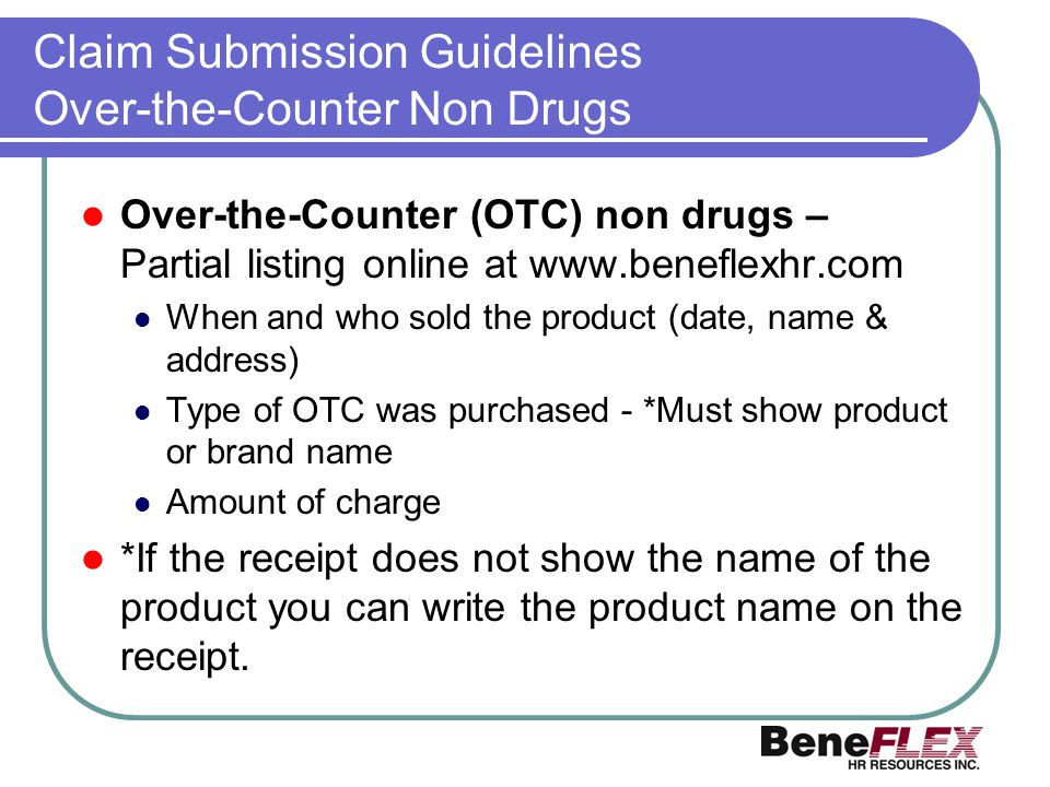 Claim Submission Guidelines Over-the-Counter Non Drugs Over-the-Counter (OTC) non drugs – Partial listing online at www.beneflexhr.com When and who so