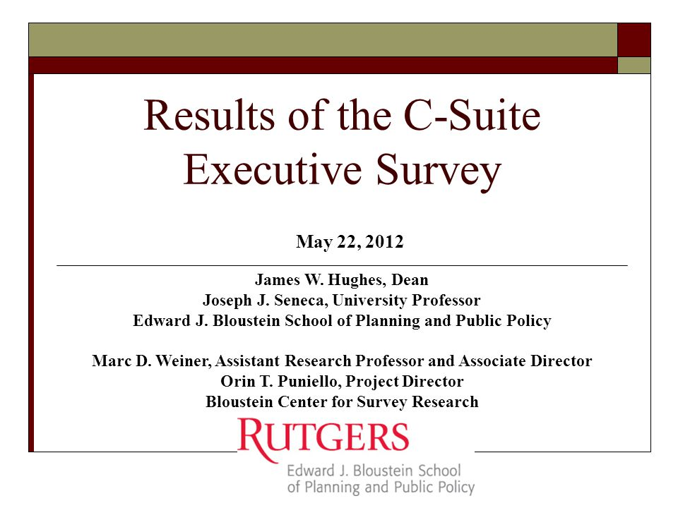 Results of the C-Suite Executive Survey James W. Hughes, Dean Joseph J.