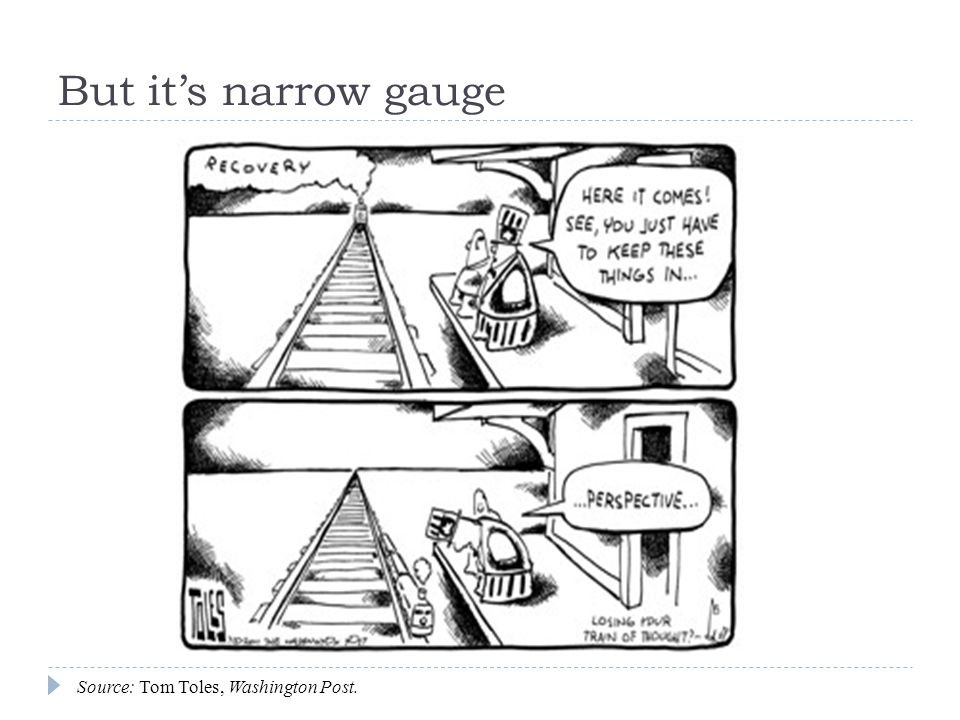 But its narrow gauge Source: Tom Toles, Washington Post.