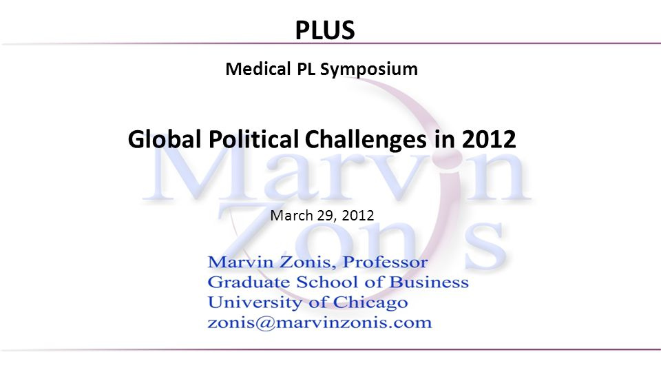 Medical PL Symposium Global Political Challenges in 2012 March 29, 2012 PLUS