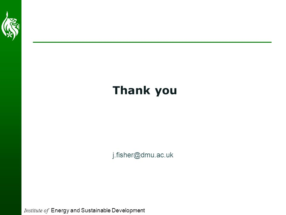 Institute of Energy and Sustainable Development Thank you j.fisher@dmu.ac.uk