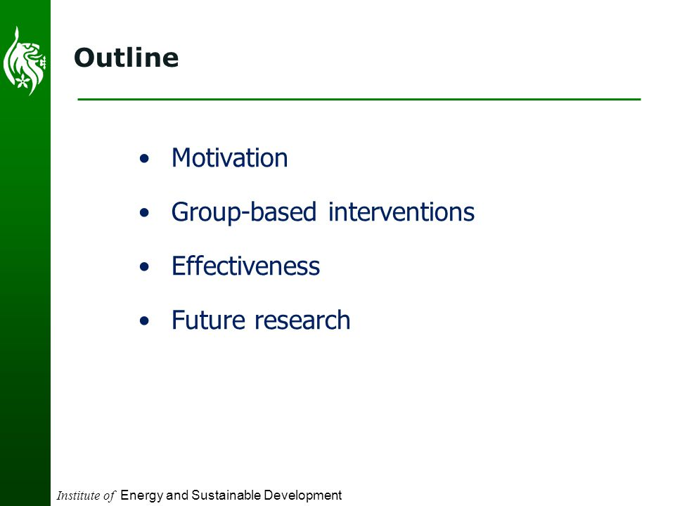 Institute of Energy and Sustainable Development Outline Motivation Group-based interventions Effectiveness Future research