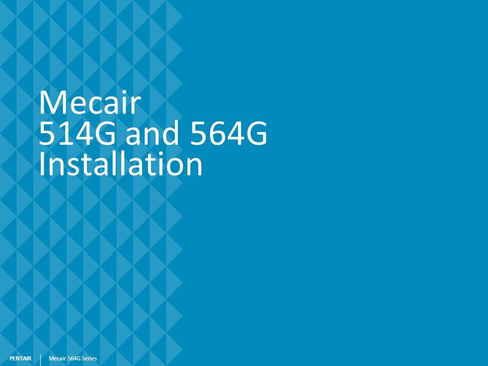 PENTAIR Mecair 514G and 564G Installation Mecair 564G Series