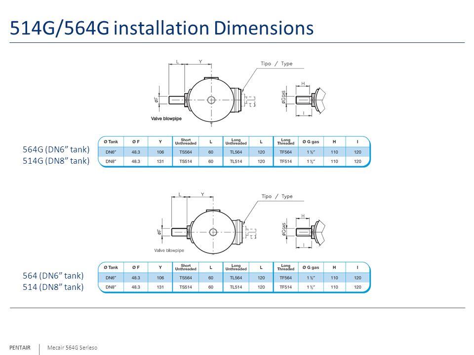 PENTAIR 514G/564G installation Dimensions Mecair 564G Serieso 564G (DN6 tank) 514G (DN8 tank) 564 (DN6 tank) 514 (DN8 tank)