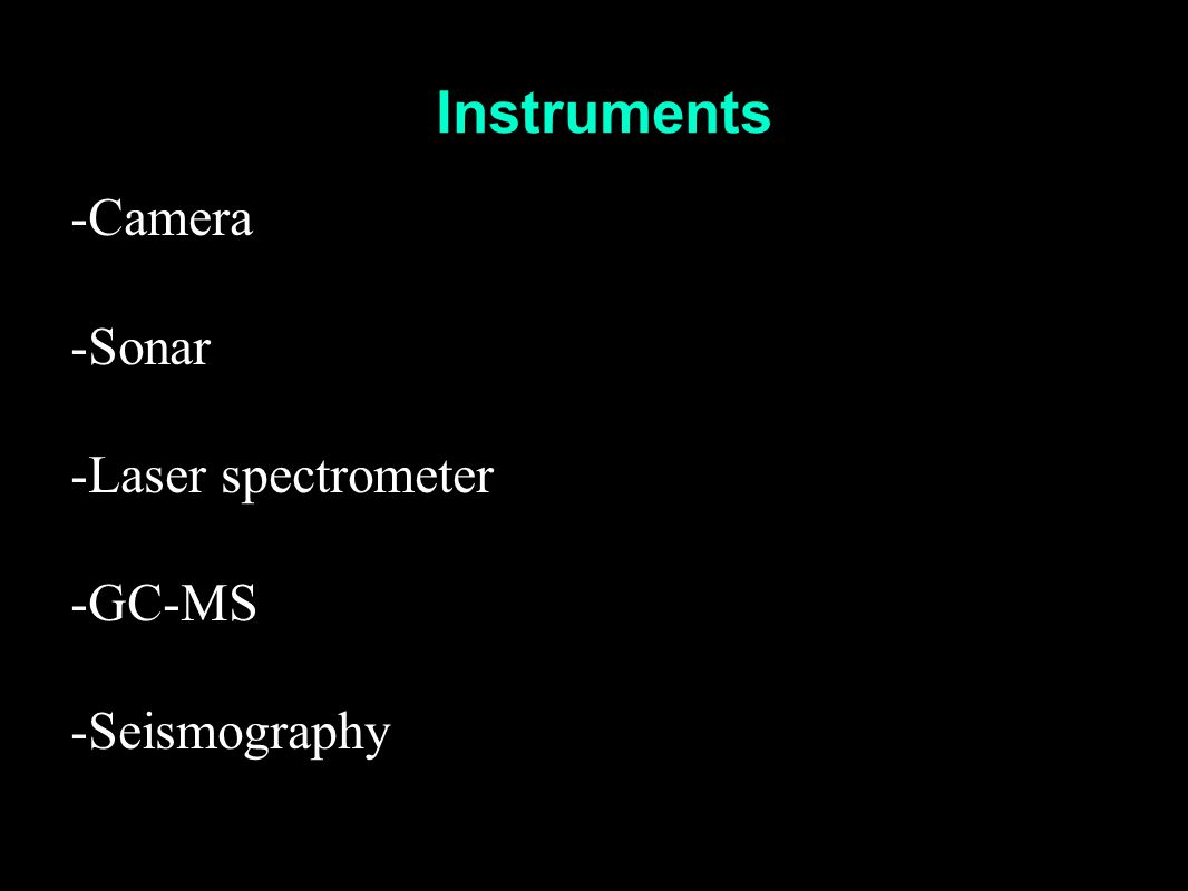 -Camera -Sonar -Laser spectrometer -GC-MS -Seismography Instruments