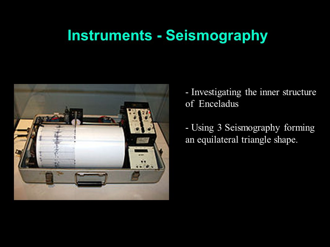 Instruments - Seismography - Investigating the inner structure of Enceladus - Using 3 Seismography forming an equilateral triangle shape.