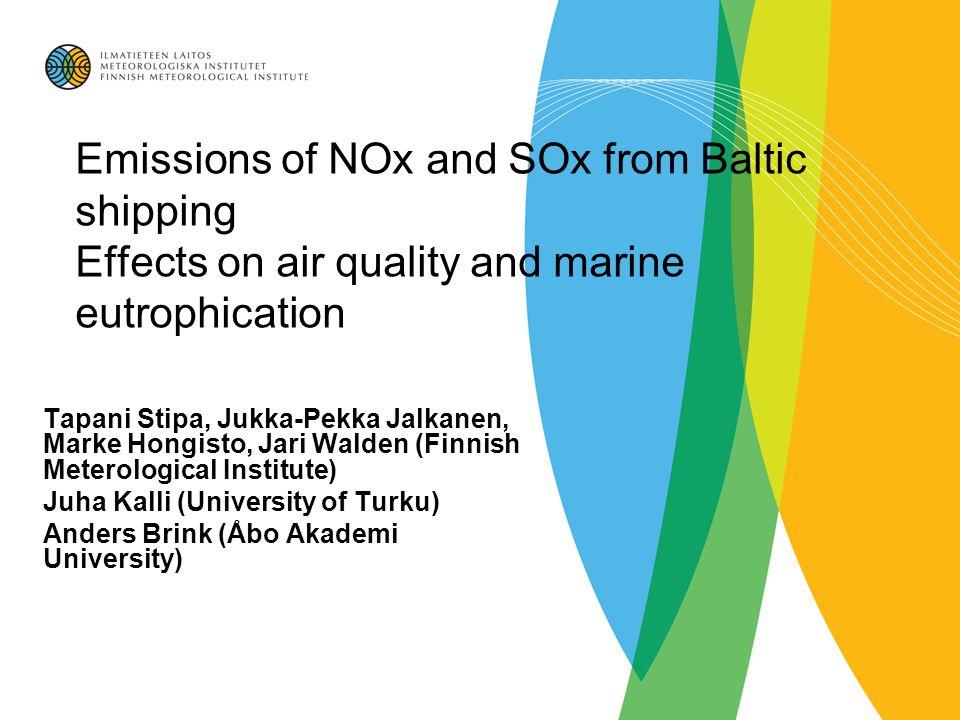 Emissions of NOx and SOx from Baltic shipping Effects on air quality and marine eutrophication Tapani Stipa, Jukka-Pekka Jalkanen, Marke Hongisto, Jari Walden (Finnish Meterological Institute) Juha Kalli (University of Turku) Anders Brink (Åbo Akademi University)