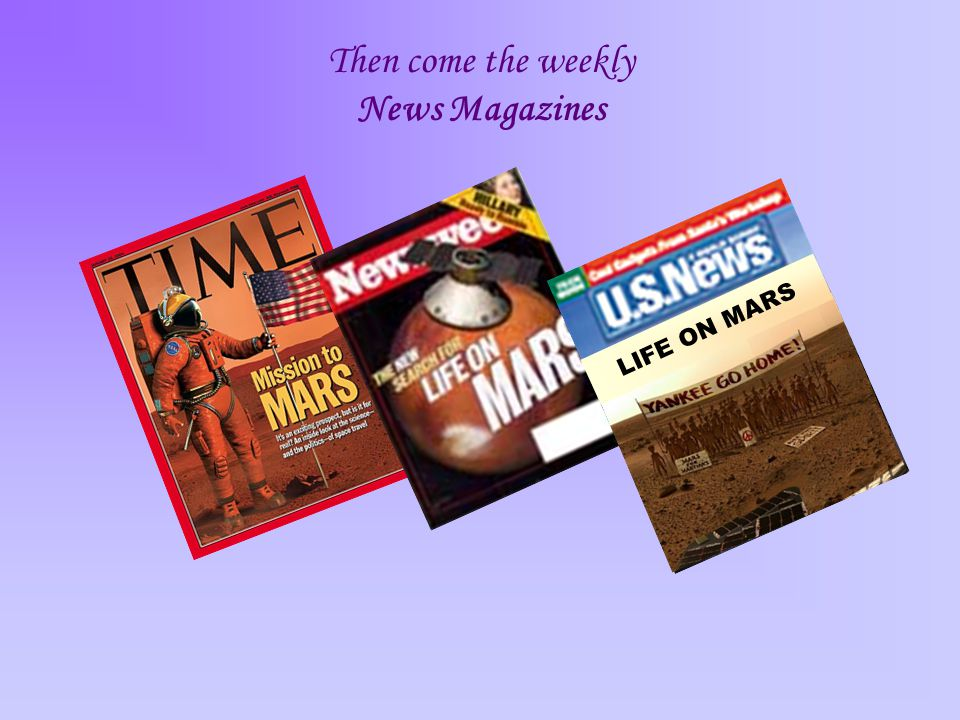 Then come the weekly News Magazines LIFE ON MARS