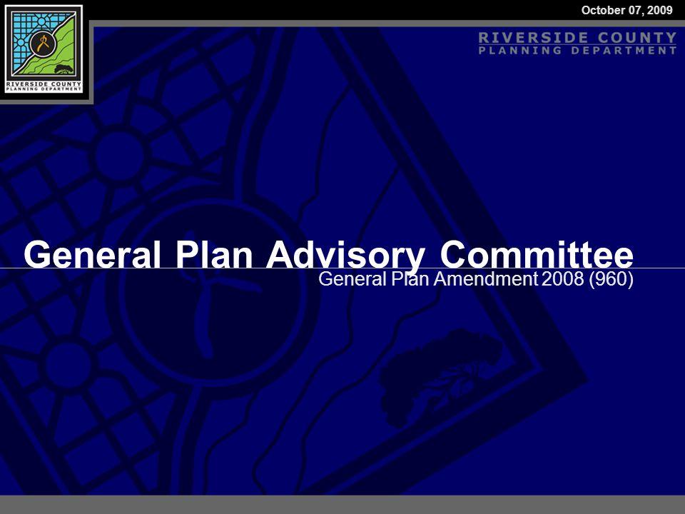 General Plan Amendment 2008 (960) General Plan Advisory Committee October 07, 2009