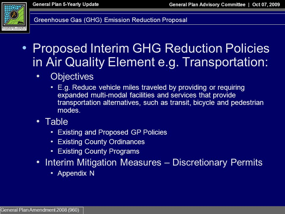 General Plan 5-Yearly Update General Plan Advisory Committee | Oct 07, 2009 General Plan Amendment 2008 (960) Proposed Interim GHG Reduction Policies in Air Quality Element e.g.