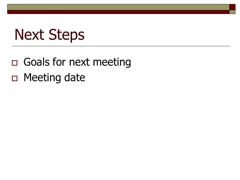 Next Steps Goals for next meeting Meeting date