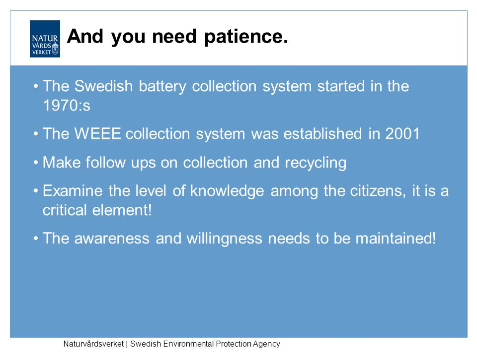Naturvårdsverket | Swedish Environmental Protection Agency And you need patience. The Swedish battery collection system started in the 1970:s The WEEE