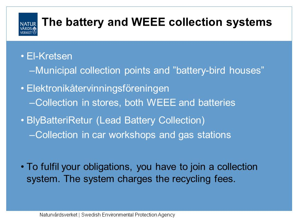 Naturvårdsverket | Swedish Environmental Protection Agency The battery and WEEE collection systems El-Kretsen –Municipal collection points and battery