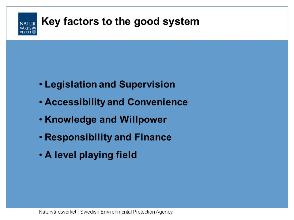 Naturvårdsverket | Swedish Environmental Protection Agency Key factors to the good system Legislation and Supervision Accessibility and Convenience Kn