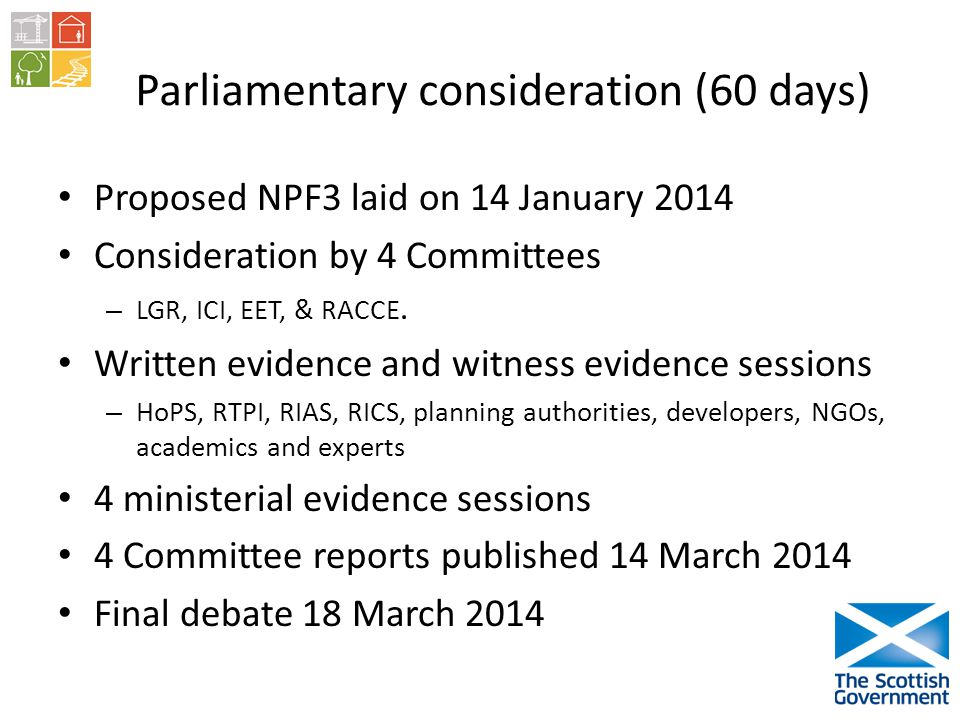 Parliamentary consideration (60 days) Proposed NPF3 laid on 14 January 2014 Consideration by 4 Committees – LGR, ICI, EET, & RACCE.