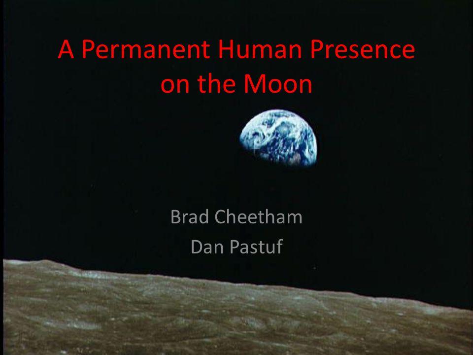 A Permanent Human Presence on the Moon Brad Cheetham Dan Pastuf