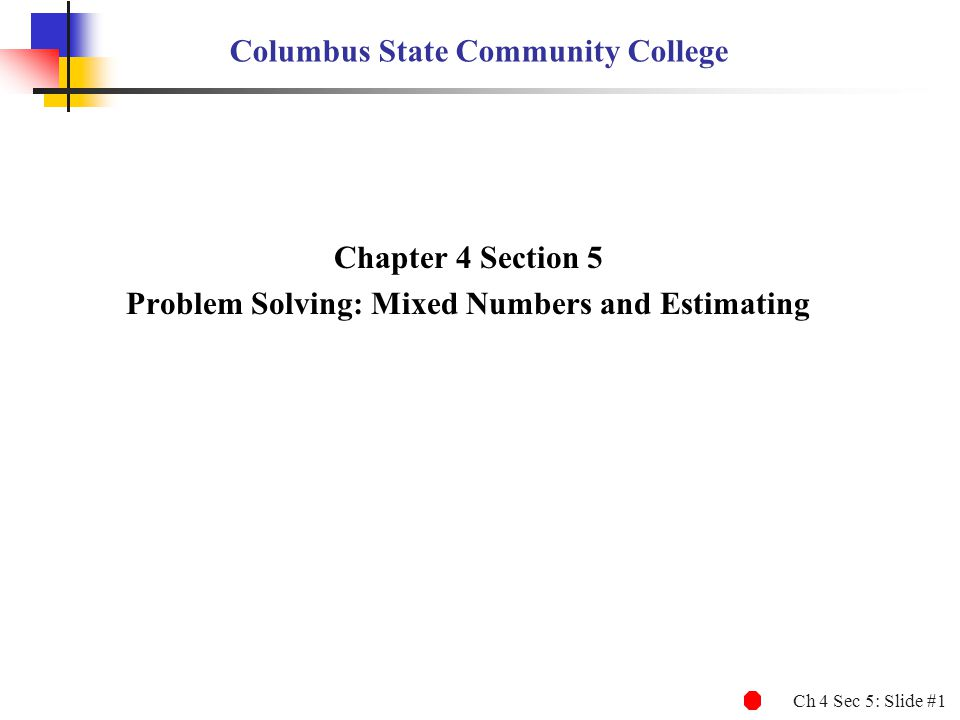 Ch 4 Sec 5: Slide #42 Solving Application Problems with Mixed Numbers EXAMPLE 8 Solving Application Problems: Mixed Numbers To find the exact answer, use the original mixed numbers.