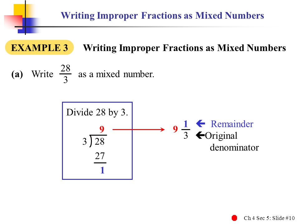 Ch 4 Sec 5: Slide #10 Writing Improper Fractions as Mixed Numbers (a)Write as a mixed number. EXAMPLE 3 Writing Improper Fractions as Mixed Numbers 28