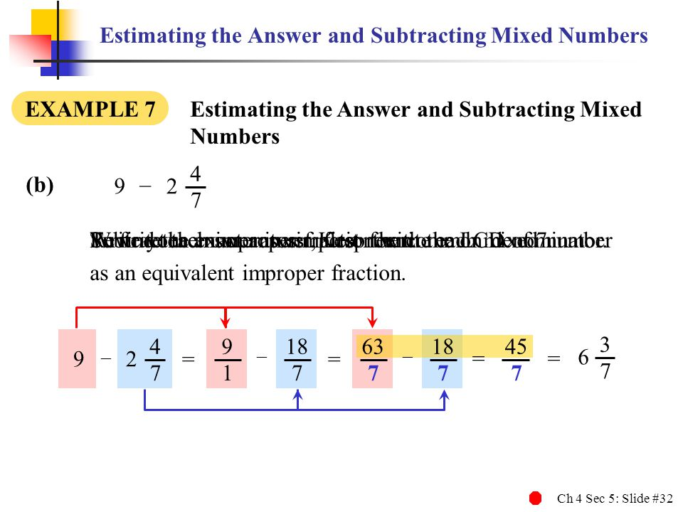 Ch 4 Sec 5: Slide #32 Write your answer in simplest form.Rewrite each improper fraction with the LCD of 7.To find the exact answer, first rewrite each