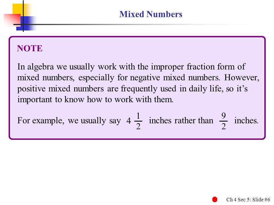Ch 4 Sec 5: Slide #7 3 4 5 Writing a Mixed Number as an Improper Fraction Step 1Multiply the denominator of the fraction times the whole number and add the numerator of the fraction to the product.