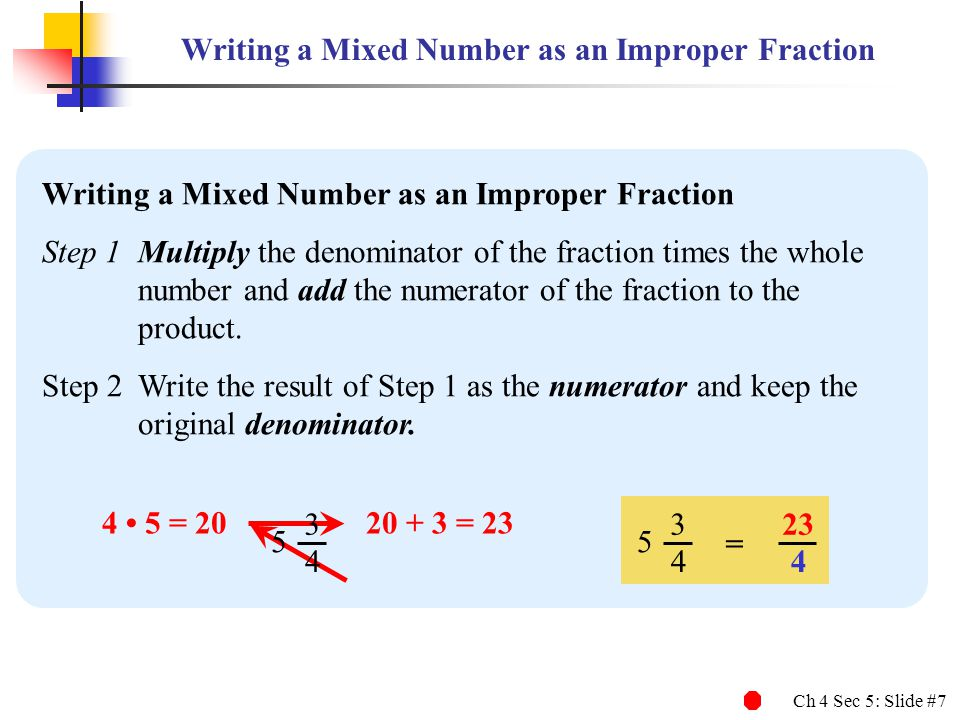 Ch 4 Sec 5: Slide #8 Writing a Mixed Number as an Improper Fraction Write as an improper fraction.