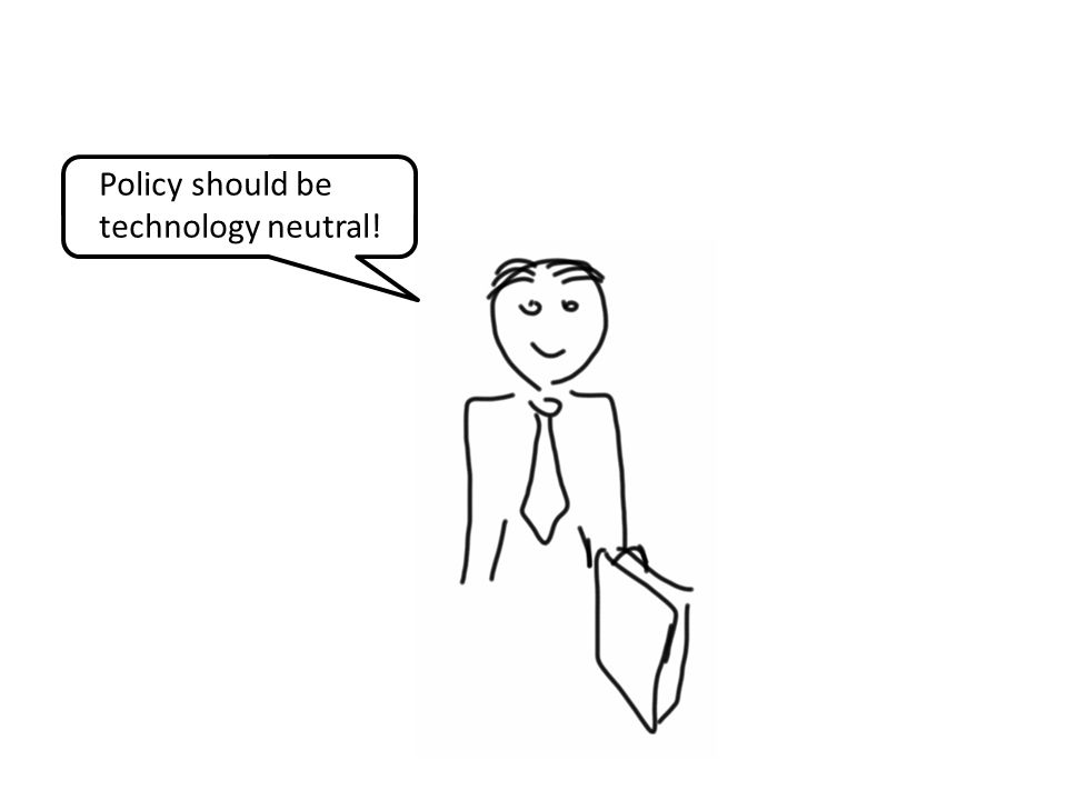 Policy should be technology neutral!