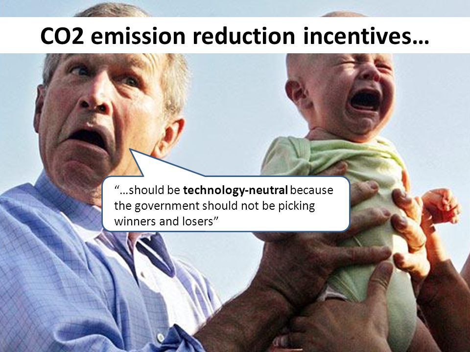…should be technology-neutral because the government should not be picking winners and losers CO2 emission reduction incentives…